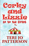 Corky and Lizzie Go to the Circus, Teri Jo Patterson, 1462691927