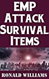 EMP Attack Survival Items: The Ultimate Guide On How To Build A Highly Effective Survival Kit That Will Allow You To Survive An EMP Attack