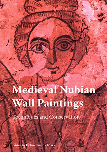 Medieval Nubian Wall Paintings: Techniques and Conservation por Dobrochna Zielinska