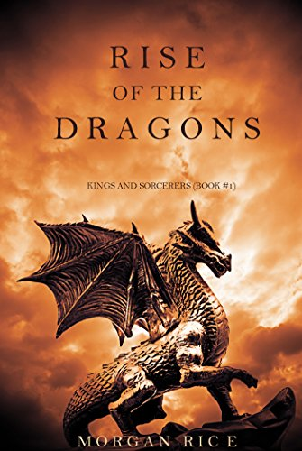 Rise of the Dragons (Kings and Sorcerers--Book 1) by [Rice, Morgan]