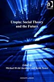 Utopia : Social Theory and the Future, Jacobsen, Michael Hviid and Tester, Keith, 1409407004