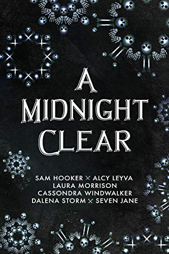 A Midnight Clear by [Hooker, Sam, Leyva, Alcy, Morrison, Laura, Windwalker, Cassondra, Storm, Dalena, Jane, Seven]