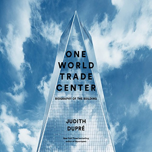 One World Trade Center: Biography of the Building Audiobook [Free Download by Trial] thumbnail