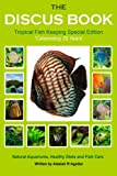 img - for The Discus Book Tropical Fish Keeping Special Edition: Celebrating 25 years - Natural Aquariums, Healthy Diets and Fish Care book / textbook / text book