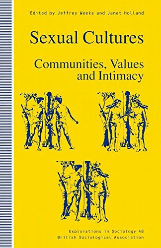 Sexual Cultures: Community, Values and Intimacy (Explorations in Sociology. British Sociological Association Conference