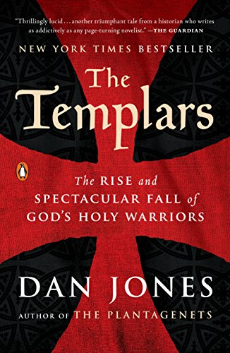 The Templars: The Rise and Spectacular Fall of God's Holy Warriors by [Jones, Dan]