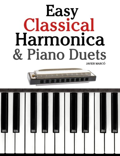 (Easy Classical Harmonica & Piano Duets: Featuring music of Handel, Vivaldi, Mozart and Beethoven)