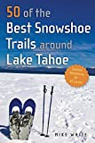 Search : 50 of the Best Snowshoe Trails Around Lake Tahoe