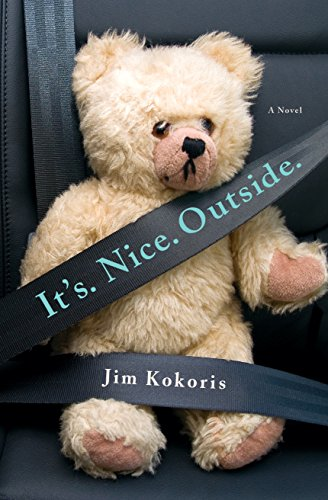 It's. Nice. Outside.: A Novel by [Kokoris, Jim]