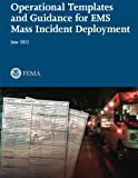 Operational Templates and Guidance for EMS Mass Incident Deployment, U. S. Department of Homeland Security Federal Emergency Management Agency, 1484168887