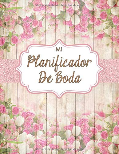 Mi Planificador De Boda: Un Organizador de Bodas, Libro Rústico Jardín de Flores Rosa