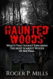 Image of Haunted Woods: What's That Sound? Exploring The Most Scariest Woods Of All Time... (True Hauntings) (Volume 2)