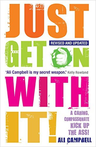 Just Get on with It!: A Caring, Compassionate Kick Up the Ass! by Ali Campbell (5-Jan-2015) Paperback