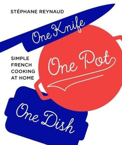 Download One Knife, One Pot, One Dish: Simple French Cooking at Home pdf