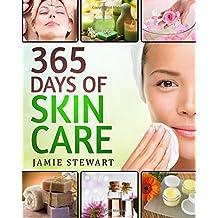 365 Days of Skin Care: DIY Skin Care Hacks, Essential Oils, Natural Soaps, Homemade Face Masks, DIY Natural Beauty Recipes