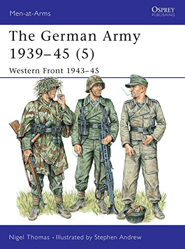 The German Army 1939-45 (5): Western Front 1943-45 (Men-at-Arms Book 336)