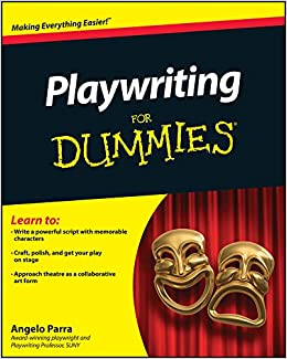 Playwriting For Dummies: Angelo Parra: 9781118017227: Amazon