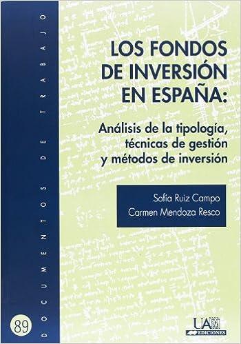 Los Fondos de Inversión en España: Análisis de la tipología, técnicas de gestión y métodos de inversión: 89 Documentos de Trabajo: Amazon.es: Ruiz Campo, Sofía, Mendoza Resco, Carmen: Libros