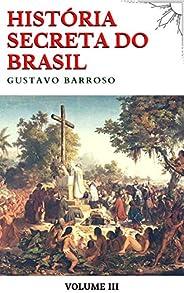 História Secreta do Brasil (Volume III)