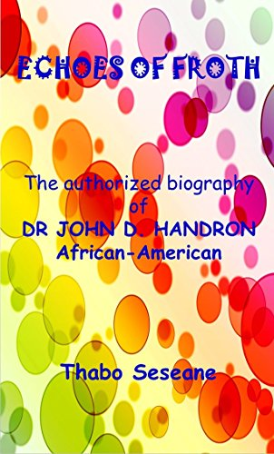 Echoes of Froth: The authorized biography of Dr John D. Handron