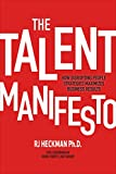 The Talent Manifesto: How Disrupting People Strategies Maximizes Business Results
