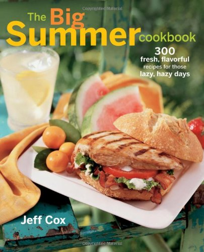 The Big Summer Cookbook: 300 fresh, flavorful recipes for those lazy, hazy days