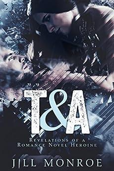 T&A: Revelations Of A Romance Novel Heroine by [Monroe, Jill]