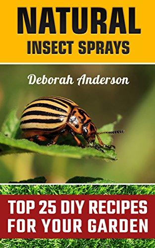 Natural Insect Sprays: Top 25 DIY Recipes For Your Garden