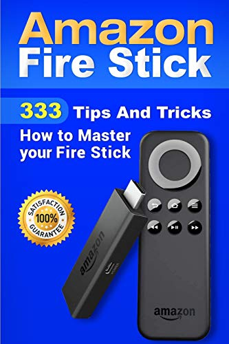 Amazon Fire Stick: 333 Tips And Tricks How to Master...