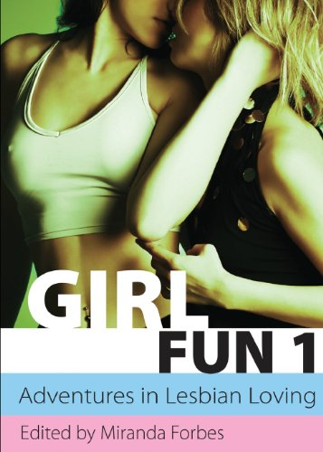 Girl Fun 1 - adventures in lesbian loving (Xcite Best-Selling Lesbian Collections)