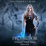 Protector: Night War Saga, Book 1 | Leia Stone,S.T. Bende