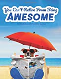 You Can't Retire From Being Awesome Retirement