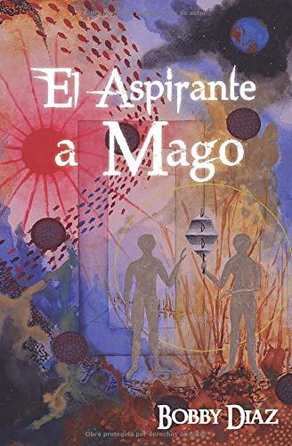 El Aspirante a Mago: Un viaje hasta el centro de tu Corazon: Amazon.es: Diaz, Bobby, Paquet, David: Libros