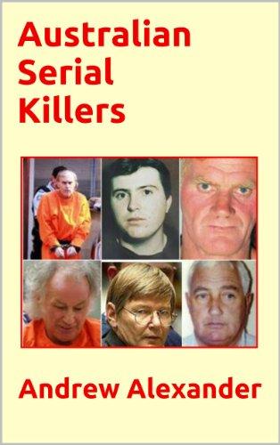 Australian Serial Killers (True Crimes Book 55)
