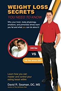 Weight Loss Secrets You Need To Know: Why your brain, body physiology, emotions, and primordial drives want you fat and what you can do about it