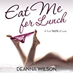 Eat Me for Lunch: A True Taste of Love | Deanna Wilson
