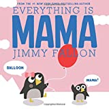 Everything is . . .                       MAMA!              Jimmy Fallon, one of the most popular entertainers in the world and NBC's Tonight Show host, was on a mission with his first children's book to have every baby's fir...
