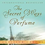 The Secret Ways of Perfume   Cristina Caboni