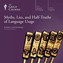 Myths, Lies, and Half-Truths of Language Usage Lecture by John McWhorter, The Great Courses Narrated by John McWhorter