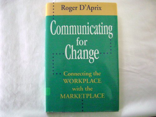 Communicating for Change (Jossey Bass Business and Management Series)