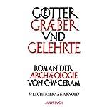 Götter, Gräber und Gelehrte | C. W. Ceram