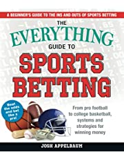 The Everything Guide to Sports Betting: From Pro Football to College Basketball, Systems and Strategies for Winning Money