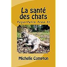 La santé des chats (Chats, soucis de voisinage, sant�, comportements, tout ! t. 11) (French Edition)