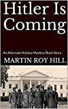 Hitler Is Coming: An Alternate History Mystery Short Story