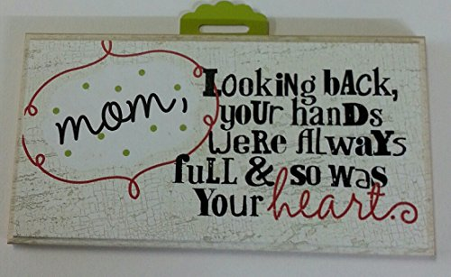 Sign - Mom, Looking Back, Your Hands Were Always Full & So Was Your Heart - By ()