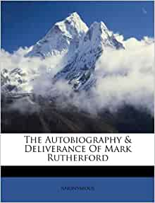 The Autobiography amp Deliverance Of Mark Rutherford