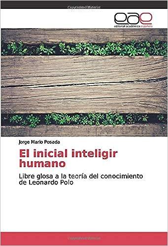 El inicial inteligir humano: Libre glosa a la teoría del ...
