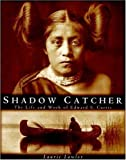 Shadow Catcher: The Life and Work of Edward