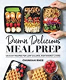 #10: Damn Delicious Meal Prep: 120 Easy Recipes for Low-Calorie, High-Energy Living