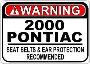 2000 00 PONTIAC Seat Belt Warning Aluminum Street Sign - 10 x 14 Inches